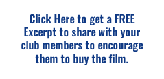 Click here to get a free excerpt to share with your club members to encourage them to buy the film.